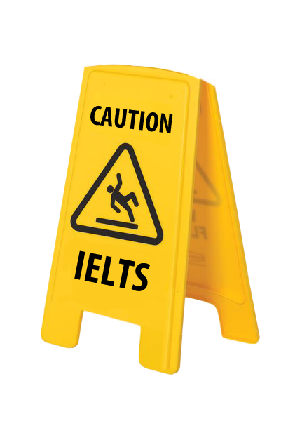 Caution - IELTS is slippery!